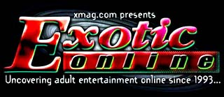 xmag.com presents: Exotic ONLINE Uncovering adult entertainment online since 1993...